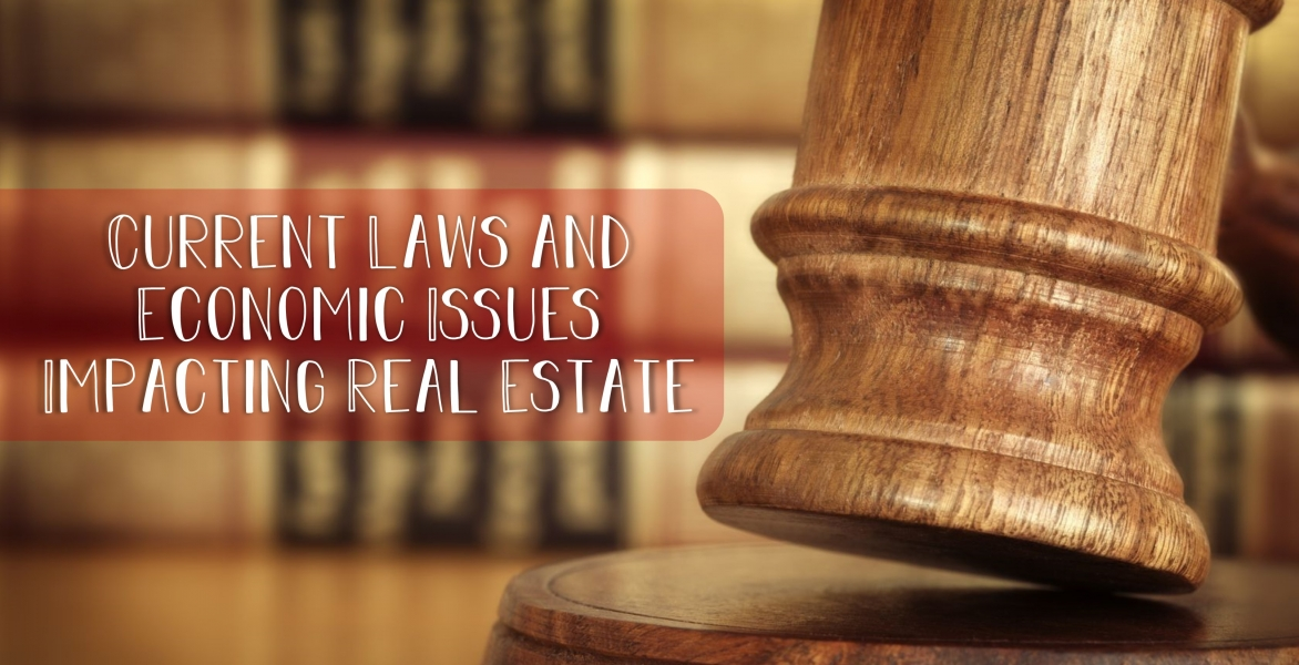 Current Laws & Economic Issues Impacting Real Estate