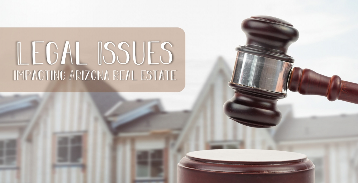 Legal Issues Impacting Arizona Real Estate