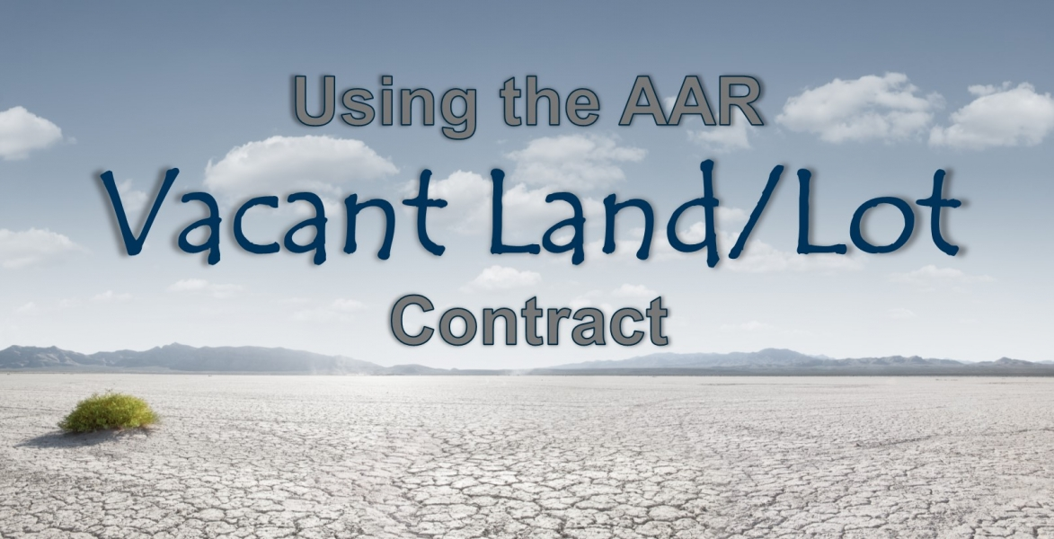 CE - Using The AAR Vacant Land/Lot Contract